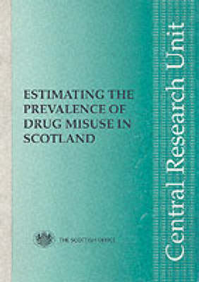Estimating the Prevalence of Drug Misuse in Scotland: A Critical Review and Practical Guide - Central Research Unit Papers (Paperback)