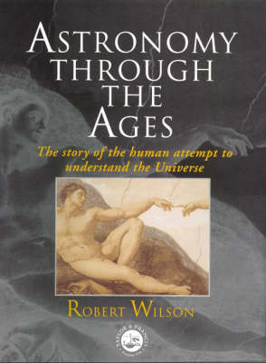 Astronomy Through the Ages: The Story of the Human Attempt to Understand the Universe (Hardback)