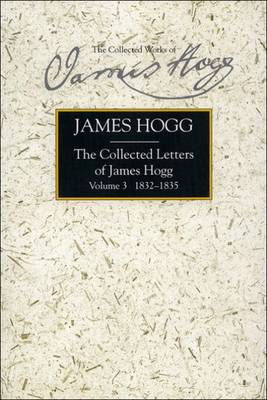 Collected Letters of James Hogg, Volume 3, 1832-1835 - The Collected Works of James Hogg (Hardback)