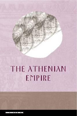 The Athenian Empire - Edinburgh Readings on the Ancient World (Hardback)