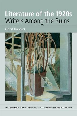 Literature of the 1920s: v. 3: Writers Among the Ruins - Edinburgh History of Twentieth-century Literature in Britain (Paperback)