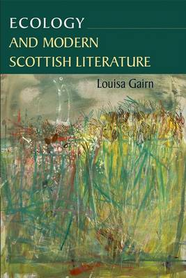 Ecology and Modern Scottish Literature (Hardback)