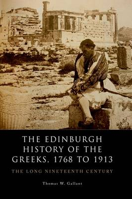 The Edinburgh History of the Greeks, 1774 to 1909: The Long Nineteenth Century - The Edinburgh History of the Greeks (Hardback)