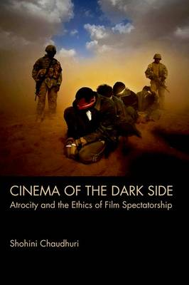 Cinema of the Dark Side: Atrocity and the Ethics of Film Spectatorship (Hardback)