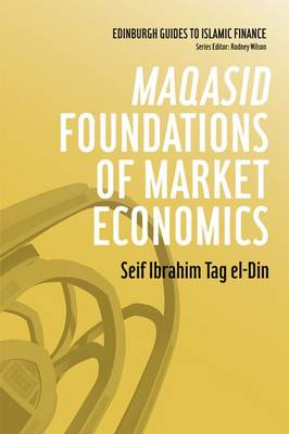 Maqasid Foundations of Market Economics - Edinburgh Guides to Islamic Finance (Paperback)