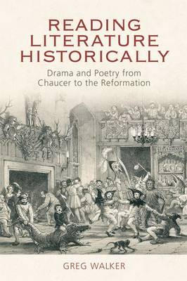 Reading Literature Historically: Drama and Poetry from Chaucer to the Reformation (Hardback)