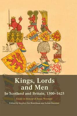 Kings, Lords and Men in Scotland and Britain, 1300-1625: Essays in Honour of Jenny Wormald (Hardback)