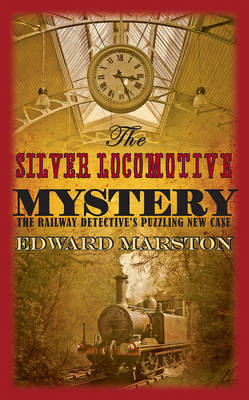 The Silver Locomotive Mystery - The Railway Detective Series No. 6 (Paperback)