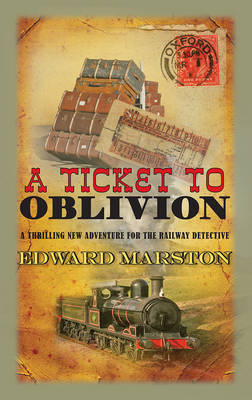 A Ticket to Oblivion - The Railway Detective Series 11 (Hardback)