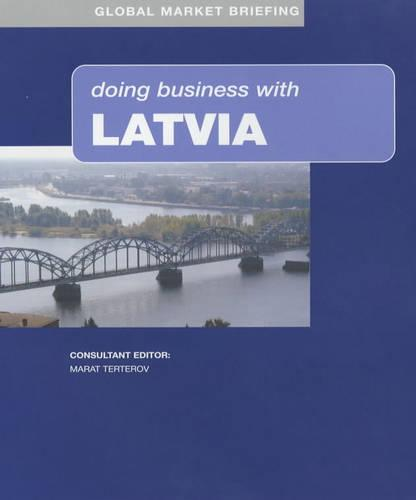 Doing Business with Latvia - Global Market Briefing S. (Hardback)