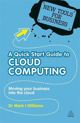 A Quick Start Guide to Cloud Computing: Moving Your Business into the Cloud - New Tools for Business (Paperback)