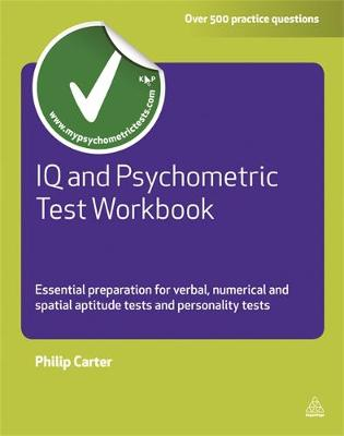 IQ and Psychometric Test Workbook: Essential Preparation for Verbal, Numerical and Spatial Aptitude Tests and Personality Tests - Testing Series (Paperback)