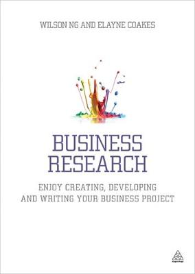 Business Research: Enjoy Creating, Developing and Writing Your Business Project (Paperback)