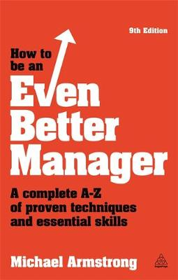 How to be an Even Better Manager: A Complete A-Z of Proven Techniques and Essential Skills (Paperback)