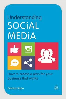 Understanding Social Media: How to Create a Plan for Your Business That Works - Cambridge Marketing Handbooks (Paperback)