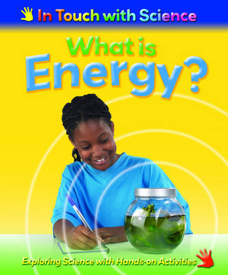 What is Energy? - In Touch with Science (Hardback)