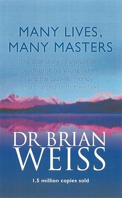 Many Lives, Many Masters: The True Story of a Prominent Psychiatrist, His Young Patient and the Past-life Therapy That Changed Both Their Lives (Paperback)