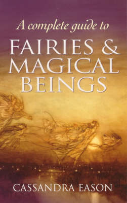 A Complete Guide to Fairies and Magical Beings (Paperback)
