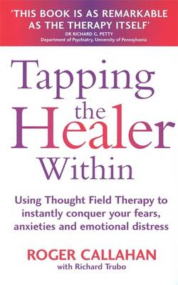 Tapping the Healer within: Use Thought Field Therapy to Conquer Your Fears, Anxieties and Emotional Distress (Paperback)