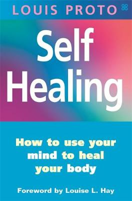 Self Healing: How to Use Your Mind to Heal Your Body (Paperback)