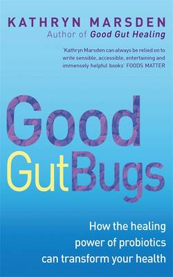 Good Gut Bugs: How to Improve Your Digestion and Transform Your Health (Paperback)