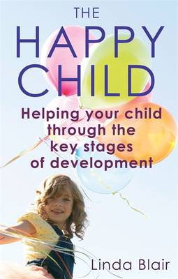 The Happy Child: Helping Your Child Through the Key Stages of Development (Paperback)