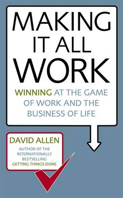 Making it All Work: Winning at the Game of Work and the Business of Life (Paperback)