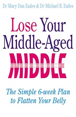 Lose Your Middle-Aged Middle!: The Simple 6-week Plan to Flatten Your Belly (Paperback)