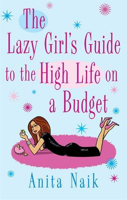 The Lazy Girl's Guide to the High Life on a Budget (Paperback)