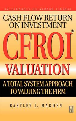 CFROI Valuation: A Total System Approach to Valuing the Firm (Hardback)