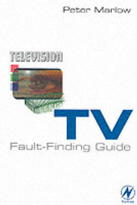 TV Fault-Finding Guide: Selected TV Fault Reports, Tips and Know-How from Television Magazine's Popular TV Fault-Finding Column (Paperback)