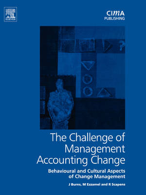 The Challenge of Management Accounting Change: Behavioural and Cultural Aspects of Change Management - CIMA Research (Paperback)