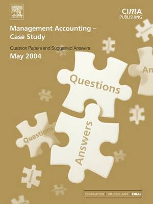 Management Accounting- Case Study: May 2004 Exam Q and As - CIMA May 2004 Q&As (Paperback)