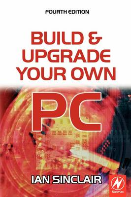 Build and Upgrade Your Own PC (Paperback)