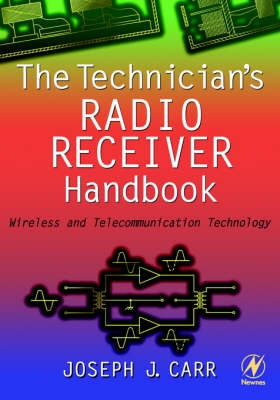 The Technician's Radio Receiver Handbook: Wireless and Telecommunication Technology (Paperback)