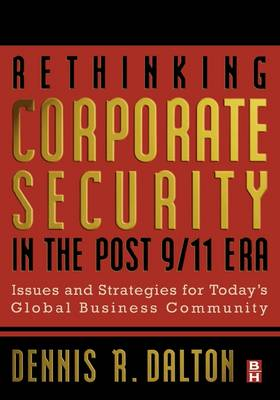 Rethinking Corporate Security in the Post 9-11 Era: Issues and Strategies for Today's Global Business Community (Hardback)