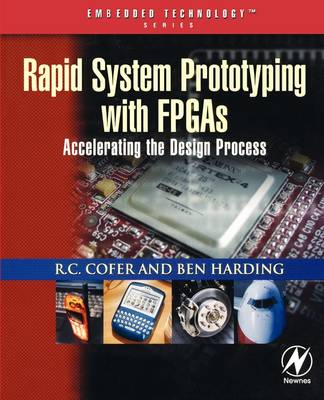 Rapid System Prototyping with FPGA'S: Accelerating the Design Process - Embedded Technology (Paperback)