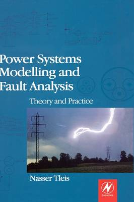 Power Systems Modelling and Fault Analysis: Theory and Practice - Newnes Power Engineering Series (Hardback)