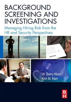 Background Screening and Investigations: Managing Hiring Risk from the HR and Security Perspectives (Paperback)