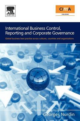 International Business Control, Reporting and Corporate Governance: Global Business Best Practice Across Cultures, Countries and Organisations (Paperback)