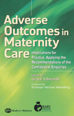 Adverse Outcomes in Maternity Care: Implications for Practice, Applying the Recommendations of the Confidential Enquiries (Paperback)