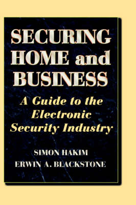 Securing Home and Business: A Guide to the Electronic Security Industry (Hardback)
