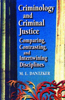 Criminology and Criminal Justice: Comparing, Contrasting and Intertwining Disciplines (Paperback)