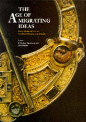 The Age of Migrating Ideas: Early Medieval Art in Northern Britain and Ireland - Proceedings of the 2nd International Conference on Insular Art, Scotland, 1991 - Archaeology S. (Paperback)