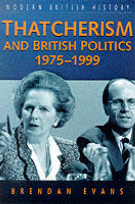 Thatcherism and British Politics, 1975-1997 - Modern British History S. (Paperback)