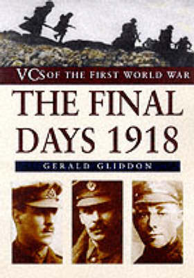 The Final Days 1918 - VCs of the First World War (Hardback)