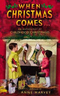 When Christmas Comes...: An Anthology of Childhood Christmases (Hardback)