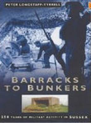 Barracks to Bunkers: 250 Years of Military Activity in Sussex (Hardback)