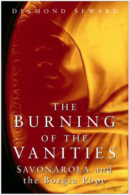 The Burning of the Vanities: Savonarola and the Borgia Pope (Hardback)
