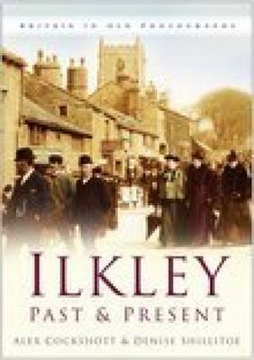 Ilkley Past and Present - In Old Photographs (Paperback)